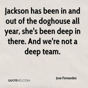 Jackson has been in and out of the doghouse all year, she's been deep in there. And we're not a deep team.