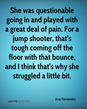 She was questionable going in and played with a great deal of pain. For a jump shooter, that's tough coming off the floor with that bounce, and I think that's why she struggled a little bit.