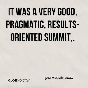 It was a very good, pragmatic, results-oriented summit.