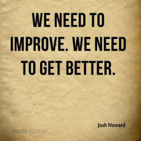 We need to improve. We need to get better.