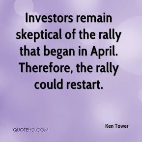 Ken Tower  - Investors remain skeptical of the rally that began in April. Therefore, the rally could restart.