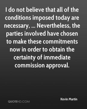 I do not believe that all of the conditions imposed today are necessary, ... Nevertheless, the parties involved have chosen to make these commitments now in order to obtain the certainty of immediate commission approval.