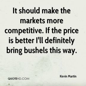 It should make the markets more competitive. If the price is better I'll definitely bring bushels this way.