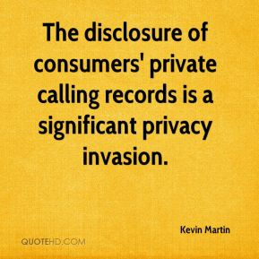 Kevin Martin  - The disclosure of consumers' private calling records is a significant privacy invasion.