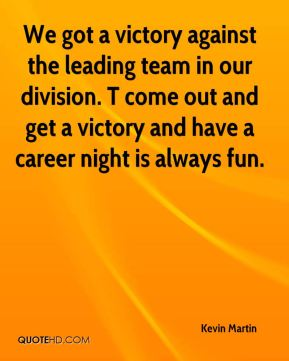 We got a victory against the leading team in our division. T come out and get a victory and have a career night is always fun.
