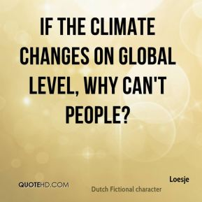 If the climate changes on global level, why can't people?