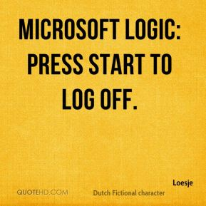 Microsoft Logic: Press start to log off.