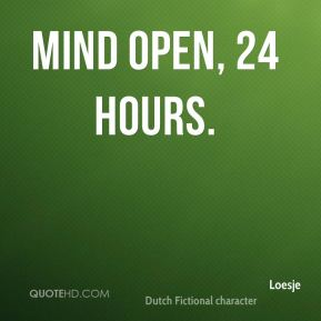 Mind open, 24 hours.