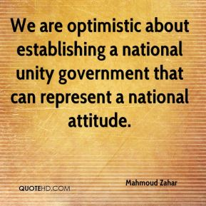 Mahmoud Zahar  - We are optimistic about establishing a national unity government that can represent a national attitude.