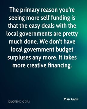 Marc Ganis  - The primary reason you're seeing more self funding is that the easy deals with the local governments are pretty much done. We don't have local government budget surpluses any more. It takes more creative financing.
