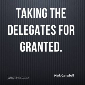 Mark Campbell  - taking the delegates for granted.