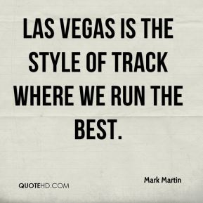 Las Vegas is the style of track where we run the best.