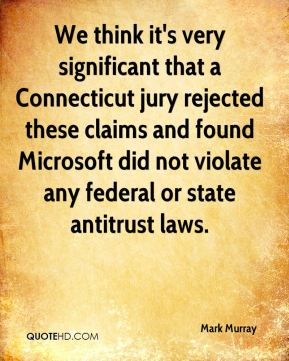 We think it's very significant that a Connecticut jury rejected these claims and found Microsoft did not violate any federal or state antitrust laws.