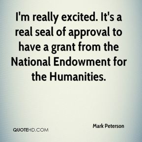 Mark Peterson  - I'm really excited. It's a real seal of approval to have a grant from the National Endowment for the Humanities.