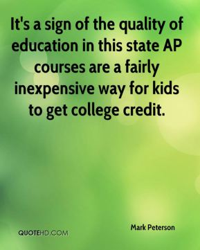 Mark Peterson  - It's a sign of the quality of education in this state AP courses are a fairly inexpensive way for kids to get college credit.