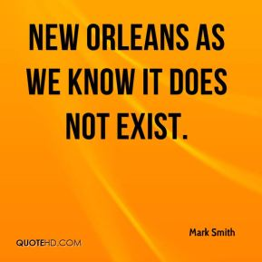 New Orleans as we know it does not exist.