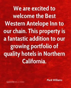 We are excited to welcome the Best Western Antelope Inn to our chain. This property is a fantastic addition to our growing portfolio of quality hotels in Northern California.
