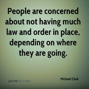 Michael Clark  - People are concerned about not having much law and order in place, depending on where they are going.