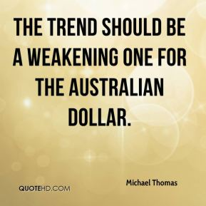 The trend should be a weakening one for the Australian dollar.