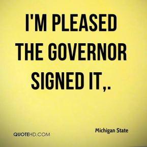 I'm pleased the governor signed it.