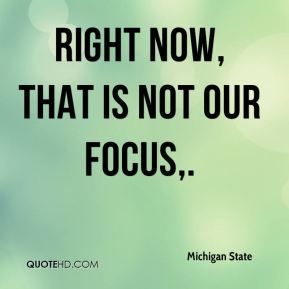 Right now, that is not our focus.