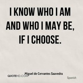 I know who I am and who I may be, if I choose.