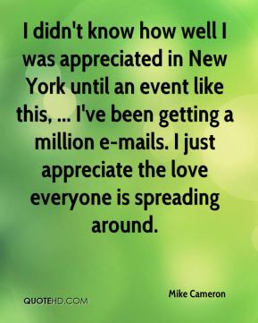 I didn't know how well I was appreciated in New York until an event like this, ... I've been getting a million e-mails. I just appreciate the love everyone is spreading around.