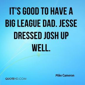 It's good to have a big league dad. Jesse dressed Josh up well.