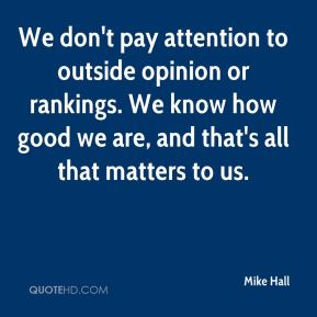 Mike Hall  - We don't pay attention to outside opinion or rankings. We know how good we are, and that's all that matters to us.