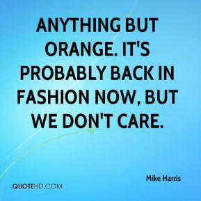 Anything but orange. It's probably back in fashion now, but we don't care.