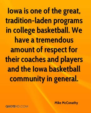 Mike McConathy  - Iowa is one of the great, tradition-laden programs in college basketball. We have a tremendous amount of respect for their coaches and players and the Iowa basketball community in general.
