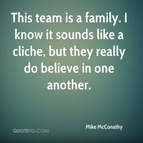 Mike McConathy  - This team is a family. I know it sounds like a cliche, but they really do believe in one another.