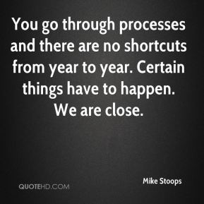 Mike Stoops  - You go through processes and there are no shortcuts from year to year. Certain things have to happen. We are close.
