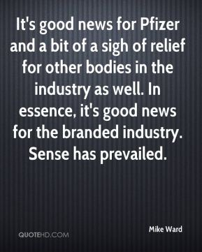 It's good news for Pfizer and a bit of a sigh of relief for other bodies in the industry as well. In essence, it's good news for the branded industry. Sense has prevailed.