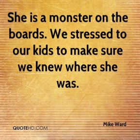 She is a monster on the boards. We stressed to our kids to make sure we knew where she was.