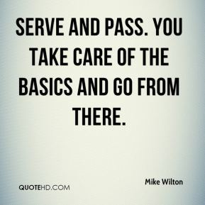 Serve and pass. You take care of the basics and go from there.