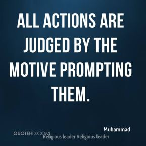 All actions are judged by the motive prompting them.