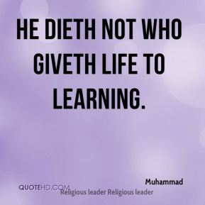 He dieth not who giveth life to learning.
