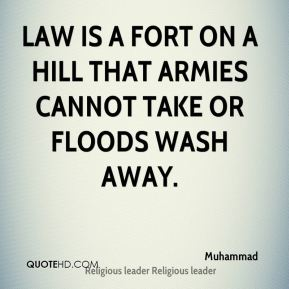 Law is a fort on a hill that armies cannot take or floods wash away.