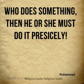 Who does something, then he or she must do it presicely!