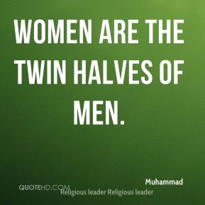 Women are the twin halves of men.