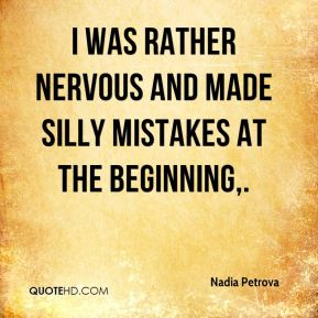 Nadia Petrova  - I was rather nervous and made silly mistakes at the beginning.