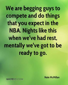 We are begging guys to compete and do things that you expect in the NBA. Nights like this when we've had rest, mentally we've got to be ready to go.