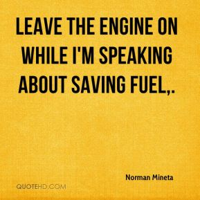 Leave the Engine On While I'm Speaking About Saving Fuel.