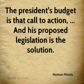 The president's budget is that call to action, ... And his proposed legislation is the solution.