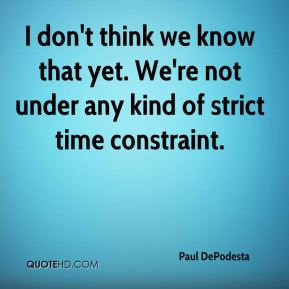 I don't think we know that yet. We're not under any kind of strict time constraint.