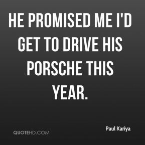 Paul Kariya  - he promised me I'd get to drive his Porsche this year.