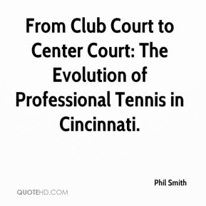 Phil Smith  - From Club Court to Center Court: The Evolution of Professional Tennis in Cincinnati.