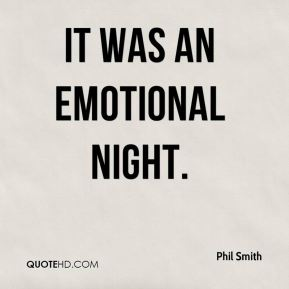 Phil Smith  - It was an emotional night.
