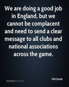 Phil Smith  - We are doing a good job in England, but we cannot be complacent and need to send a clear message to all clubs and national associations across the game.
